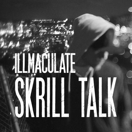 Illmaculate-Skrill_Talk